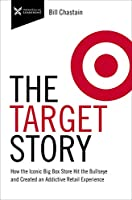 The Target Story: How the Iconic Big Box Store Hit the Bullseye and Created an Addictive Retail Experience (Business Storybook)