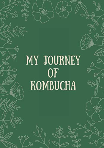 MY JOURNEY OF KOMBUCHA: Perfect Recipe Notebook For Home Brewing Crafters With Zen Plants and detail