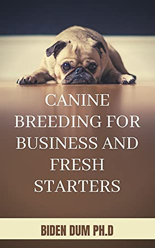 CANINE BREEDING FOR BUSINESS AND FRESH STARTERS (English Edition)