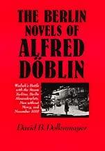 The Berlin Novels of Alfred Döblin: Wadzek's Battle with the Steam Turbine, Berlin Alexanderplatz, Men without Mercy and November, 1918