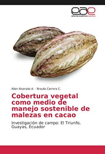 Cobertura vegetal como medio de manejo sostenible de malezas en cacao: Investigación de campo: El Triunfo, Guayas, Ecuador