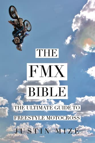 The FMX Bible: The Ultimate Guide to Freestyle Motocross