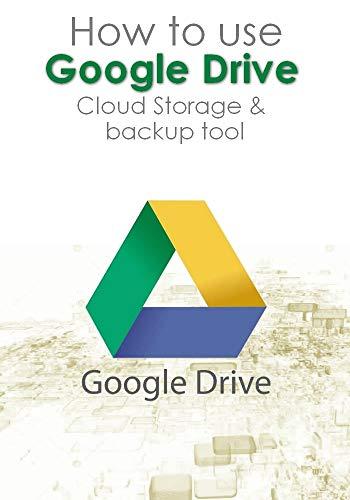 Learn how to use Google Drive Cloud Storage & backup tool (English Edition)