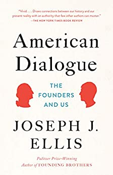 American Dialogue: The Founders and Us by [Joseph J. Ellis]
