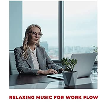 Relaxing Music For Work Flow