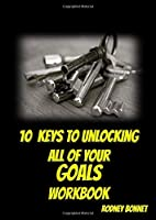 10 Keys to Unlocking All of Your Goals - Workbook