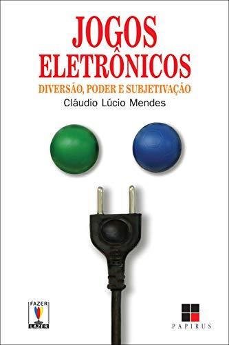 Jogos eletrônicos: Diversão, poder e subjetivação (Fazer / Lazer)