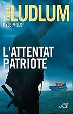 L'attentat patriote - Thriller de Robert Ludlum