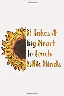 It Takes a Big Heart to Teach Little Minds: An Encouraging Sunflower Journal for Teachers