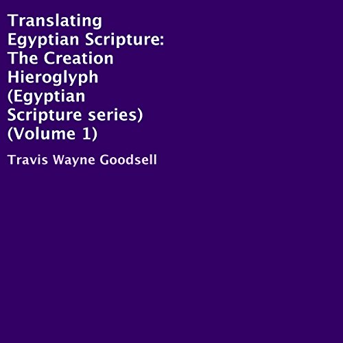 Translating Egyptian Scripture: The Creation Hieroglyph cover art