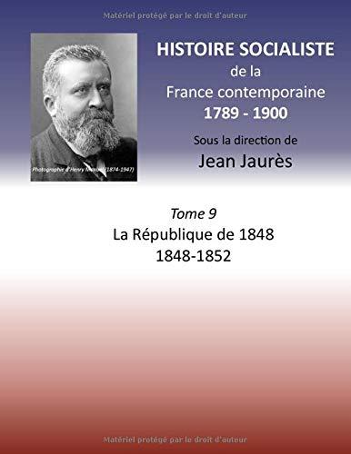 Histoire socialiste de la France contemporaine: Tome IX : La République de 1848 1848-1852