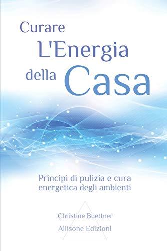 Curare l'energia della casa: Principi di pulizia e cura energetica degli ambienti
