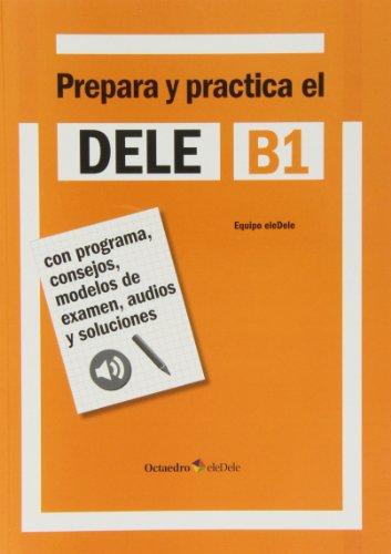 Dele B1. Prepara y practica. Per le Scuole superiori [Lingua spagnola]: Con programa,...