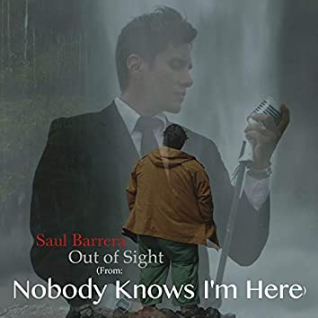 """Out of Sight (From """"Nobody Knows I'm Here"""")"""