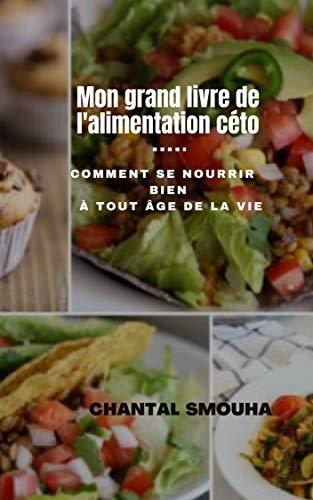 MON GRAND LIVRE DE L'ALIMENTATION CETO: Comment se nourrir bien à tout âge de la vie (French Edition)