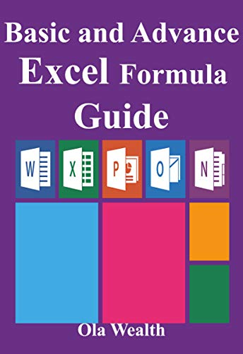 Basic and Advance Excel Formula Guide: Simple Step By Step Time-Saving Approaches to Bring Formulas into Excel Front Cover