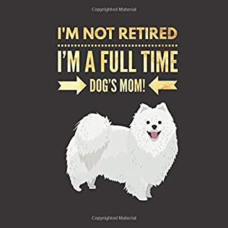 I'm NOT Retired, I'm a FULLTIME Dog's Mom: Retirement Guest Book for Samoyed Dog Lover | Keepsake Memory Guestbook to Sign In for Collegue or Co-Worker