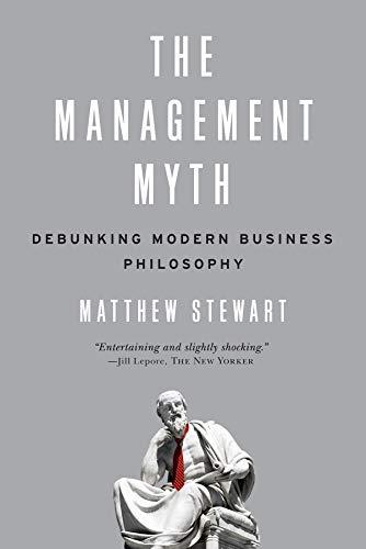The Management Myth: Debunking Modern Business Philosophy