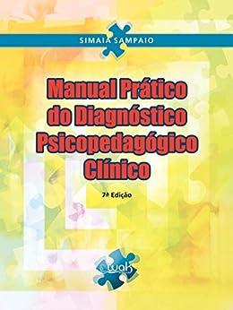 Manual prático do diagnóstico psicopedagógico clínico Ed. 07 por [Simaia Sampaio, wak]
