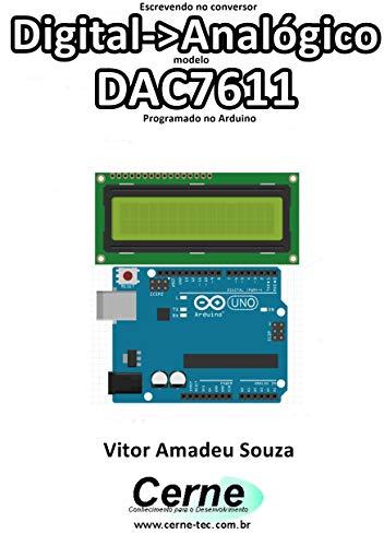 Escrevendo no conversor Digital->Analógico modelo DAC7611 Programado no Arduino