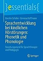 Sprachentwicklung bei kindlichen Hoerstoerungen: Phonetik und Phonologie: Forschungsstand fuer Sprachtherapie und Paedagogik (essentials)