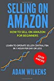 Selling On Amazon: How to Sell on Amazon for Beginners - Learn to Operate Seller Central FBA in 1 Hr Per Day or Less - 2020 Hacks