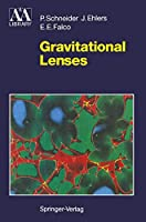 Gravitational Lenses (Astronomy and Astrophysics Library)