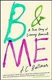 B & Me: A True Story of Literary Arousal (English Edition)...