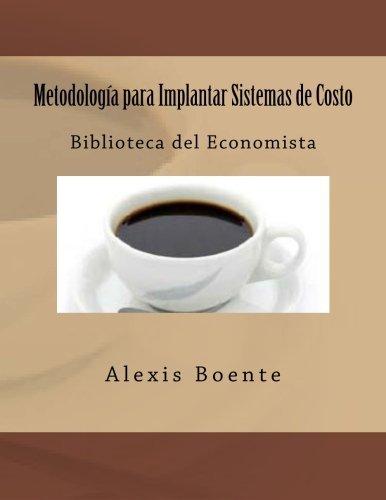 Metodolog?-a para Implantar Sistemas de Costo: Biblioteca del Economista by Msc. Alexis Boente (2004-09-03)