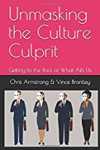 Unmasking the Culture Culprit: Getting to the Root of What Ails Us