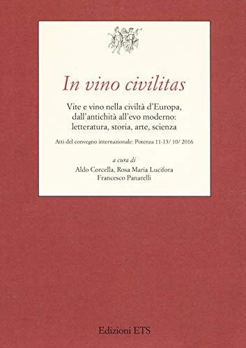In vino civilitas. Vite e vino nella civiltà d'Europa, dall'antichità all'evo moderno: letteratura, storia, arte, scienza