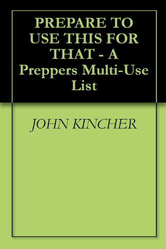 PREPARE TO USE THIS FOR THAT - A Preppers Multi-Use List (English Edition)