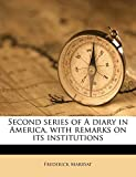 Second Series of a Diary in America, with Remarks on Its Institutions