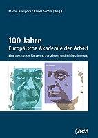 100 Jahre Europaeische Akademie der Arbeit: eine Institution fuer Lehre, Forschung und Mitbestimmung