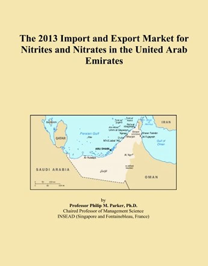The 2013 Import and Export Market for Nitrites and Nitrates in the United Arab Emirates