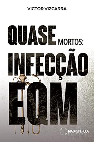 Quase mortos: infecção EQM (Portuguese Edition)