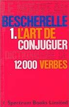 Le Nouveau Bescherelle 1. L'Art de Conjuguer Dictionnaire de 12000 Verbes (French Edition)
