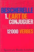 Le Nouveau Bescherelle: 1: Le Art De Conjuguer:  Dictionnaire de 12000 Verbes 2218048892 Book Cover