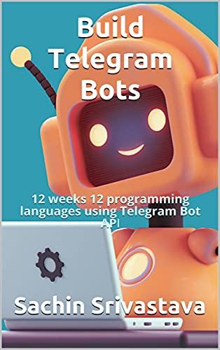 Build Telegram Bots: 12 weeks 12 programming languages using Telegram Bot API (English Edition)