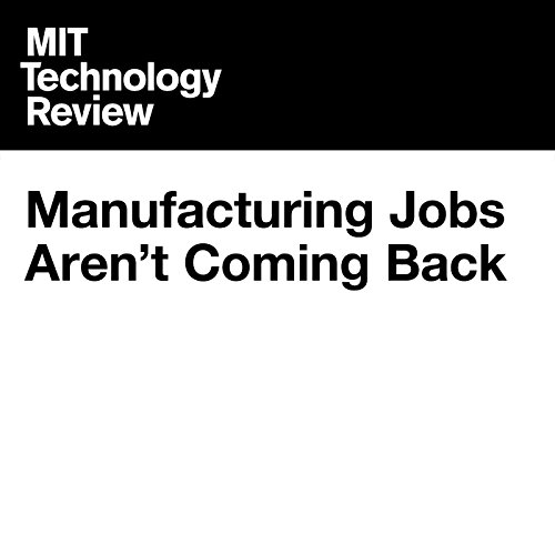 Manufacturing Jobs Aren't Coming Back audiobook cover art