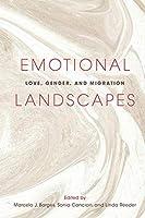 Emotional Landscapes: Love, Gender, and Migration (Studies of World Migrations)