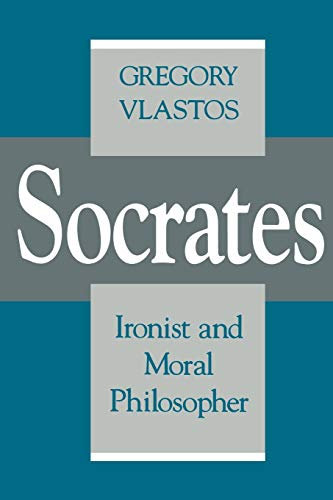 Socrates, Ironist and Moral Philosopher (Cornell Studies in Classical Philology (50))