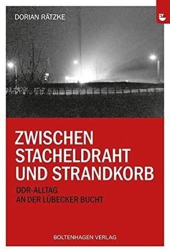 Zwischen Stacheldraht und Strandkorb: DDR-Alltag an der Lübecker Bucht
