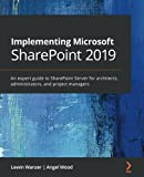 Implementing Microsoft SharePoint 2019: An expert guide to SharePoint Server for architects, administrators, and project managers