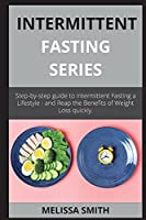 INTERMITTENT FASTING series: Step-by-step guide to Intermittent Fasting a Lifestyle - and Reap the Benefits of Weight Loss quickly.