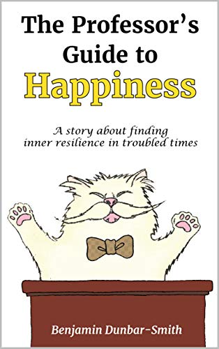 The Professor's Guide to Happiness: A story about finding inner resilience in troubled times (English Edition)