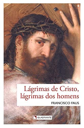 Lágrimas de Cristo, lágrimas dos homens