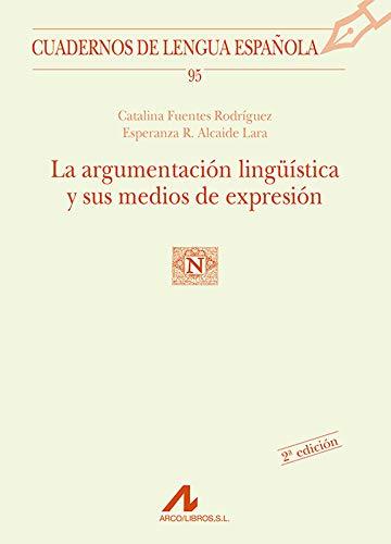 La argumentación lingüística y sus medios de expresión: 95 (Cuadernos de lengua española)