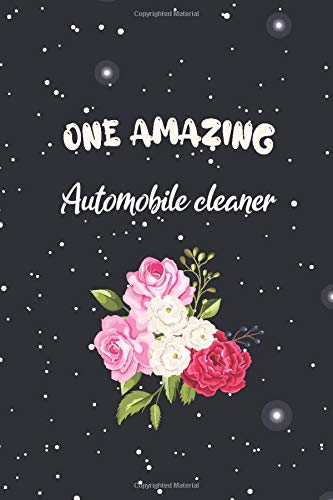 One Amazing Automobile cleaner: floral Automobile cleaner student notebook gift idea for women Graduation sister Automobile cleaner mom appreciation ... lined matte Notebook for notes journaling