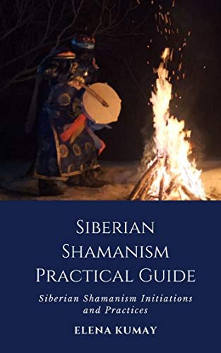 Siberian Shamanism Practical Guide: Siberian Shamanism Initiations and Practices (English Edition)